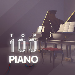 Top 100 Nhạc Hòa Tấu Nhạc Cụ Piano Hay Nhất - Various Artists