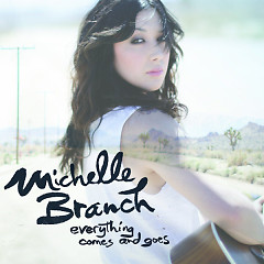 Everything Comes And Goes - Michelle Branch