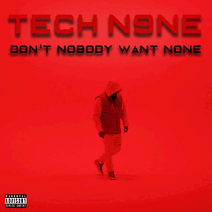 Tech N9ne (Don't Nobody Want None) (Single) - Tech N9ne