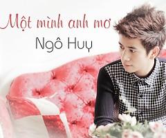 Một Mình Anh Mơ (Single) - Ngô Huy