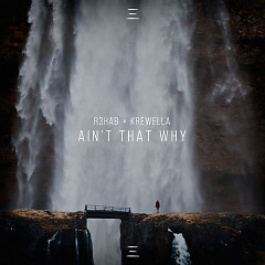 Ain't That Why (Single) - R3hab, Krewella