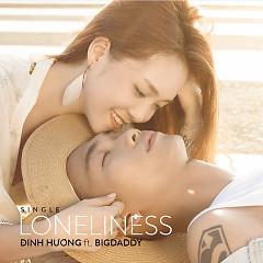 Loneliness (Single) - Đinh Hương, BigDaddy