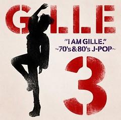 I AM GILLE.3~70's&80's J‐POP~