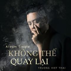 Không Thể Quay Lại (Single) - Trương Việt Thái