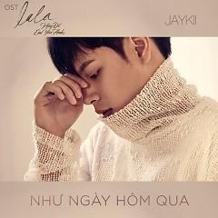 Như Ngày Hôm Qua (OST Lala - Hãy Để Em Yêu Anh) (Single) - JayKii