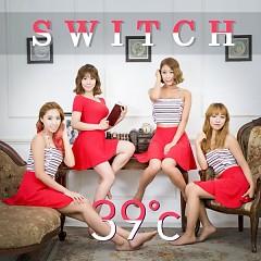 39˚C (Single) -                                  Switch