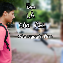 Em Là Của Anh (Single) - Đào Nguyễn Ánh