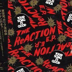 THE ReACTION E.P. - YOUR SONG IS GOOD