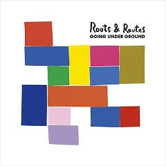 Roots & Routes - GOING UNDER GROUND