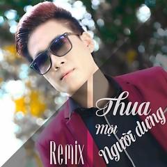 Thua Một Người Dưng Remix