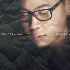 Đừng Làm Anh Khóc (Single) - Minh Trí