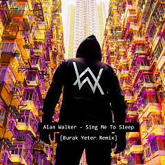 Sing Me To Sleep (Burak Yeter Remix) (Single) - Alan Walker
