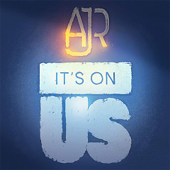 "It's On Us (Benefiting The ""It's On Us"" Campaign) (Single) - AJR"