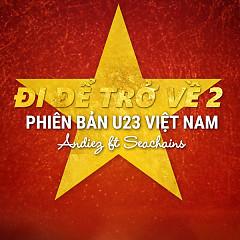 Đi Để Trở Về 2 (Phiên bản U23 Việt Nam) (Single) - Andiez