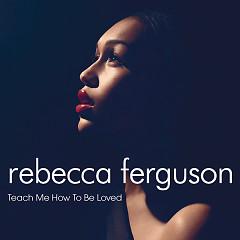 Teach Me How To Be Loved - EP - Rebecca Ferguson