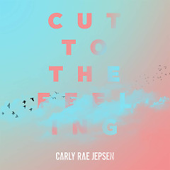 Cut To The Feeling (Single) - Carly Rae Jepsen