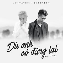 Dù Anh Có Đứng Lại (Single) - JustaTee,BigDaddy