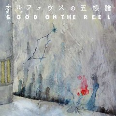 Orpheus no Gosenfu - GOOD ON THE REEL