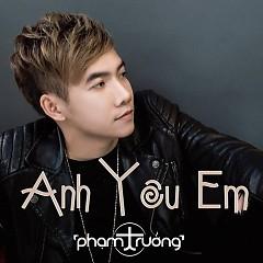 Anh Yêu Em - Phạm Trưởng