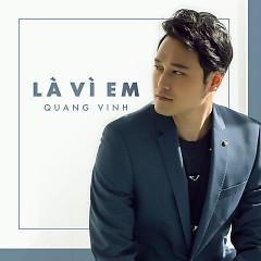 Là Vì Em (Single) - Quang Vinh