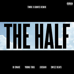 The Half (TWRK x GRAVES Remix) (Single) - DJ Snake, Young Thug, Jeremih, Swizz Beatz