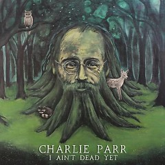 I Ain't Dead Yet - EP - Charlie Parr