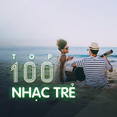 Top 100 Bài Hát Nhạc Trẻ Hay Nhất