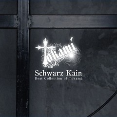 Schwarz Kain (Best Collection of Tokami)