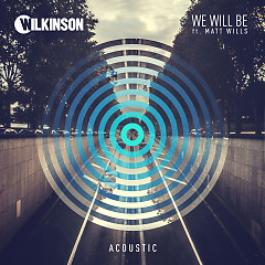 We Will Be (Acoustic) (Single) - Wilkinson