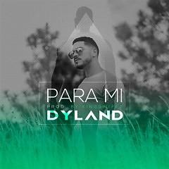 Para Mi (Single) - Dyland