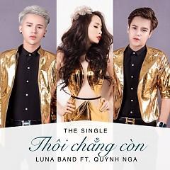 Thôi Chẳng Còn (Single) - Luna Band, Quỳnh Nga