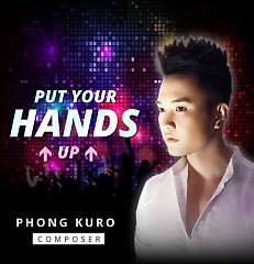Put Your Hands Up (Single) - Phong Kuro