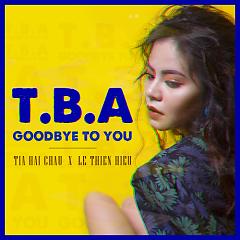 Tạm Biệt Anh (Goodbye to You) (Single) - Tia Hải Châu