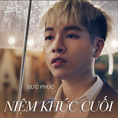 Niệm Khúc Cuối (Tháng Năm Rực Rỡ OST) (Single) - Đức Phúc