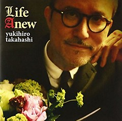 Life Anew - Yukihiro Takahashi