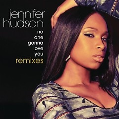 No One Gonna Love You (Remixes) - Jennifer Hudson