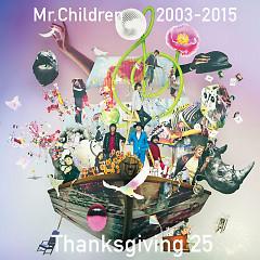 Mr.Children 2003-2015 Thanksgiving 25 CD1 - Mr.Children