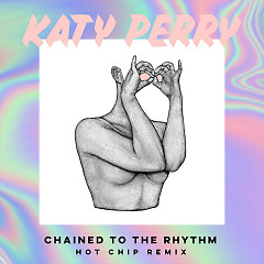 Chained To The Rhythm (Hot Chip Remix) (Single) - Katy Perry, Skip Marley