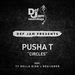 Circles (Single) - Pusha T, Ty Dolla $ign, Desiigner