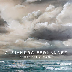 Quiero Que Vuelvas (Single) - Alejandro Fernández