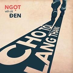 Cho Tôi Lang Thang (Single) - Ngọt, Đen