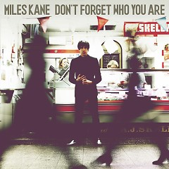 Don't Forget Who You Are - Miles Kane