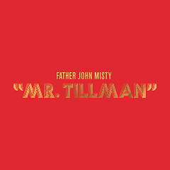 Mr. Tillman (Single) - Father John Misty