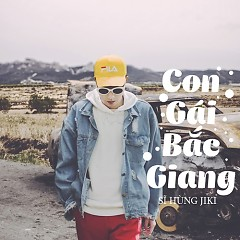 Con Gái Bắc Giang (Single) - Sĩ Hùng Jiki