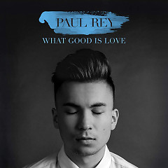 What Good Is Love (Single) - Paul Rey