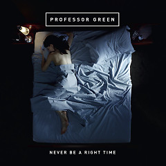Never Be A Right Time - Professor Green