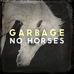 No Horses (Single) - Garbage