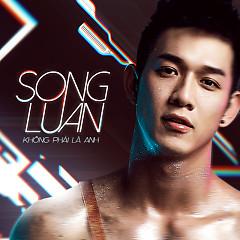 Không Phải Là Anh - Song Luân