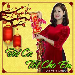 Bài Ca Tết Cho Em (Single) - Vũ Yến Ngọc
