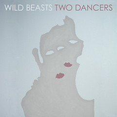 Two Dancers - Wild Beasts